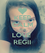 KEEP CALM AND LOVE  REGII - Personalised Poster A4 size