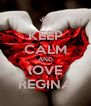 KEEP CALM AND lOVE REGINA - Personalised Poster A4 size