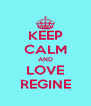 KEEP CALM AND LOVE REGINE - Personalised Poster A4 size