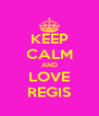 KEEP CALM AND LOVE REGIS - Personalised Poster A4 size