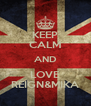 KEEP CALM AND LOVE REIGN&MIKA - Personalised Poster A4 size
