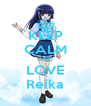 KEEP CALM AND LOVE Reika - Personalised Poster A4 size