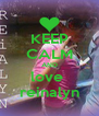 KEEP CALM AND love  reinalyn - Personalised Poster A4 size