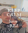 KEEP CALM AND love  REJ - Personalised Poster A4 size