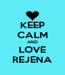 KEEP CALM AND LOVE REJENA - Personalised Poster A4 size