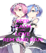 KEEP CALM AND LOVE REM AND RAM - Personalised Poster A4 size