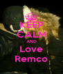 KEEP CALM AND Love Remco - Personalised Poster A4 size
