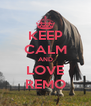 KEEP CALM AND LOVE REMO - Personalised Poster A4 size