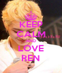KEEP CALM AND LOVE REN - Personalised Poster A4 size