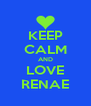 KEEP CALM AND LOVE RENAE - Personalised Poster A4 size