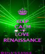 KEEP CALM AND LOVE RENAISSANCE - Personalised Poster A4 size