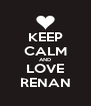KEEP CALM AND LOVE  RENAN  - Personalised Poster A4 size