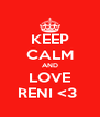 KEEP CALM AND LOVE RENI <3  - Personalised Poster A4 size
