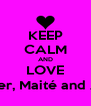 KEEP CALM AND LOVE Renier, Maité and Amy - Personalised Poster A4 size
