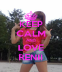 KEEP CALM AND LOVE RENII - Personalised Poster A4 size