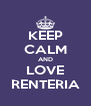 KEEP CALM AND LOVE RENTERIA - Personalised Poster A4 size