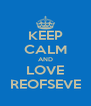 KEEP CALM AND LOVE REOFSEVE - Personalised Poster A4 size