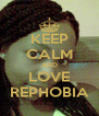 KEEP CALM AND LOVE REPHOBIA - Personalised Poster A4 size