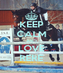 KEEP CALM AND LOVE RERE - Personalised Poster A4 size