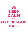 KEEP CALM AND LOVE RESCUED CATS - Personalised Poster A4 size