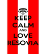 KEEP CALM AND LOVE RESOVIA - Personalised Poster A4 size