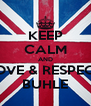 KEEP CALM AND LOVE & RESPECT BUHLE - Personalised Poster A4 size