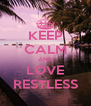 KEEP CALM AND LOVE RESTLESS - Personalised Poster A4 size