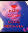 KEEP CALM AND LOVE RETAVIA - Personalised Poster A4 size