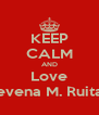 KEEP CALM AND Love Revena M. Ruitan - Personalised Poster A4 size