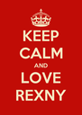 KEEP CALM AND LOVE REXNY - Personalised Poster A4 size