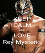 KEEP CALM AND LOVE Rey Mysterio. - Personalised Poster A4 size