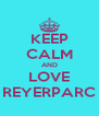 KEEP CALM AND LOVE REYERPARC - Personalised Poster A4 size