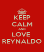 KEEP CALM AND LOVE  REYNALDO - Personalised Poster A4 size