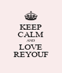 KEEP CALM AND LOVE REYOUF - Personalised Poster A4 size