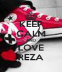 KEEP CALM AND LOVE REZA - Personalised Poster A4 size