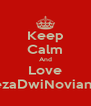 Keep Calm And Love RezaDwiNovianto - Personalised Poster A4 size