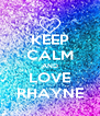 KEEP CALM AND LOVE RHAYNE - Personalised Poster A4 size