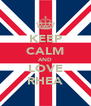 KEEP CALM AND LOVE RHEA - Personalised Poster A4 size