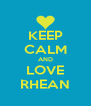 KEEP CALM AND LOVE RHEAN - Personalised Poster A4 size
