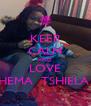KEEP CALM AND LOVE RHEMA  TSHIELA    - Personalised Poster A4 size