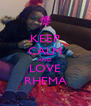 KEEP CALM AND LOVE RHEMA - Personalised Poster A4 size
