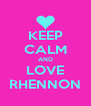KEEP CALM AND LOVE RHENNON - Personalised Poster A4 size