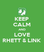 KEEP CALM AND LOVE RHETT & LINK - Personalised Poster A4 size