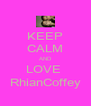 KEEP CALM AND LOVE  RhianCoffey - Personalised Poster A4 size
