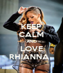 KEEP CALM AND LOVE RHIANNA   - Personalised Poster A4 size