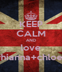 KEEP CALM AND love rhianna+chloe  - Personalised Poster A4 size