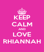 KEEP CALM AND LOVE RHIANNAH - Personalised Poster A4 size