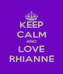 KEEP CALM AND LOVE RHIANNE - Personalised Poster A4 size