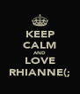 KEEP CALM AND LOVE RHIANNE(; - Personalised Poster A4 size