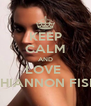 KEEP CALM AND LOVE  RHIANNON FISH - Personalised Poster A4 size